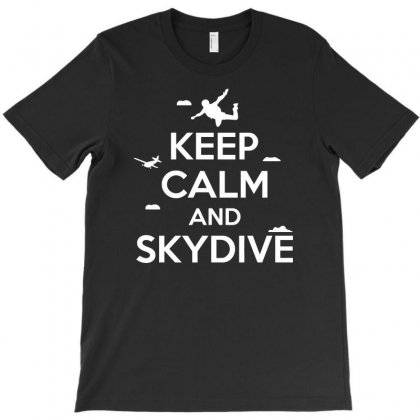 Keep Calm And Skydive Funny T-shirt Designed By Erryshop