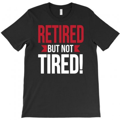 Retired But Not Tired T-shirt Designed By Erryshop
