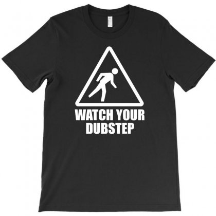 Watch Your Dubstep T-shirt Designed By Erryshop