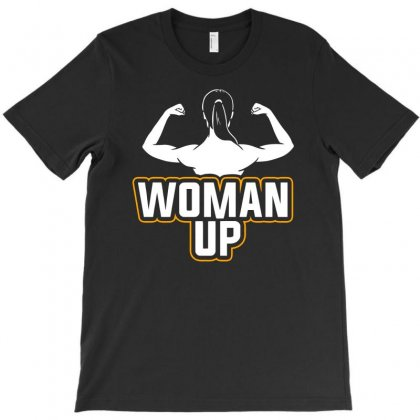 Woman Up T-shirt Designed By Erryshop