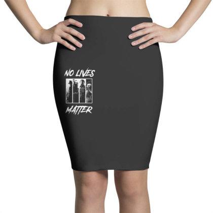 No Lives Matter Pencil Skirts Designed By Tillyjemima Art