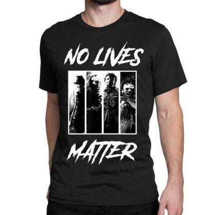 No Lives Matter Classic T-shirt Designed By Tillyjemima Art