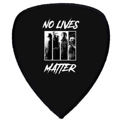 No Lives Matter Shield S Patch Designed By Tillyjemima Art