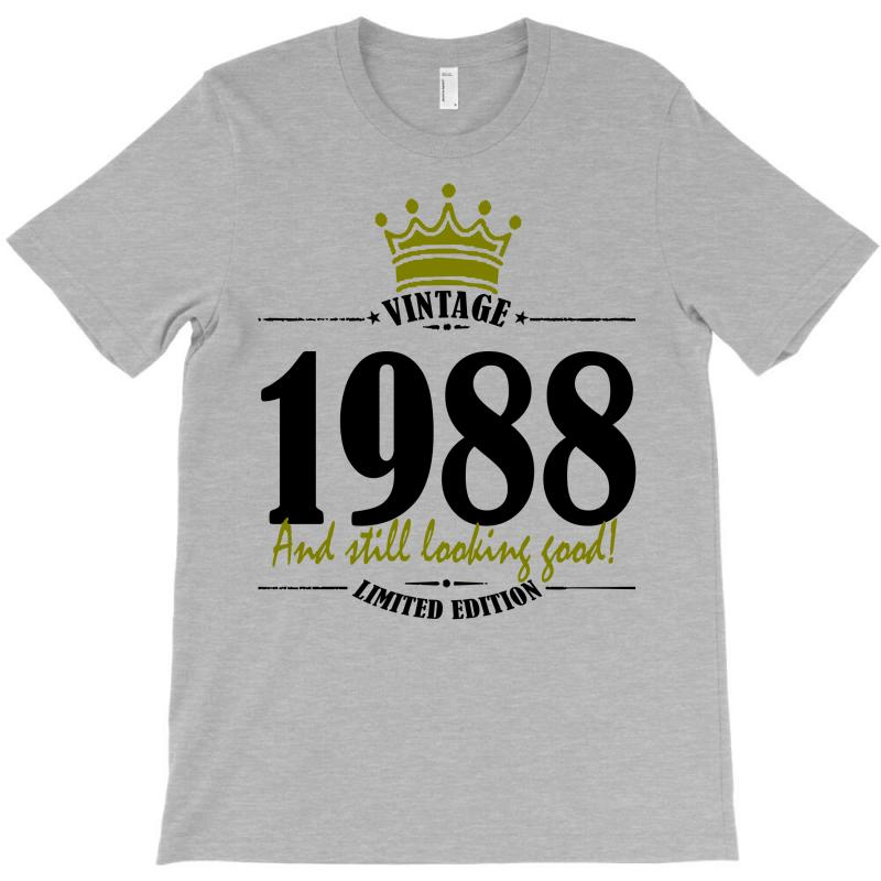 Vintage 1988 And Still Looking Good T-shirt | Artistshot