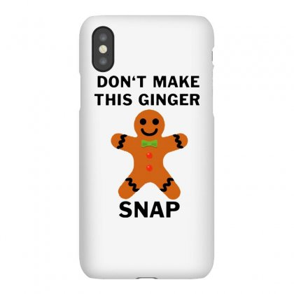 Don't Make This Ginger Snap For Light Iphonex Case Designed By Fun Tees