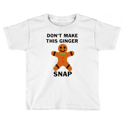 Don't Make This Ginger Snap For Light Toddler T-shirt Designed By Fun Tees