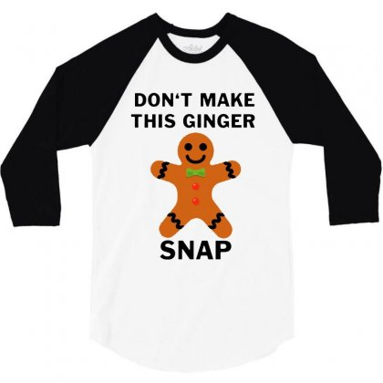 Don't Make This Ginger Snap For Light 3/4 Sleeve Shirt Designed By Fun Tees