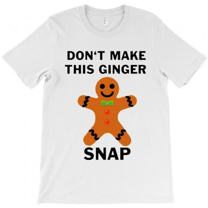 Don't Make This Ginger Snap For Light T-shirt Designed By Fun Tees