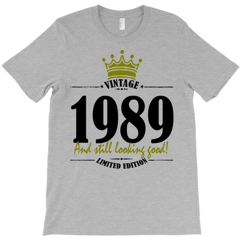 Vintage 1989 And Still Looking Good T-shirt | Artistshot