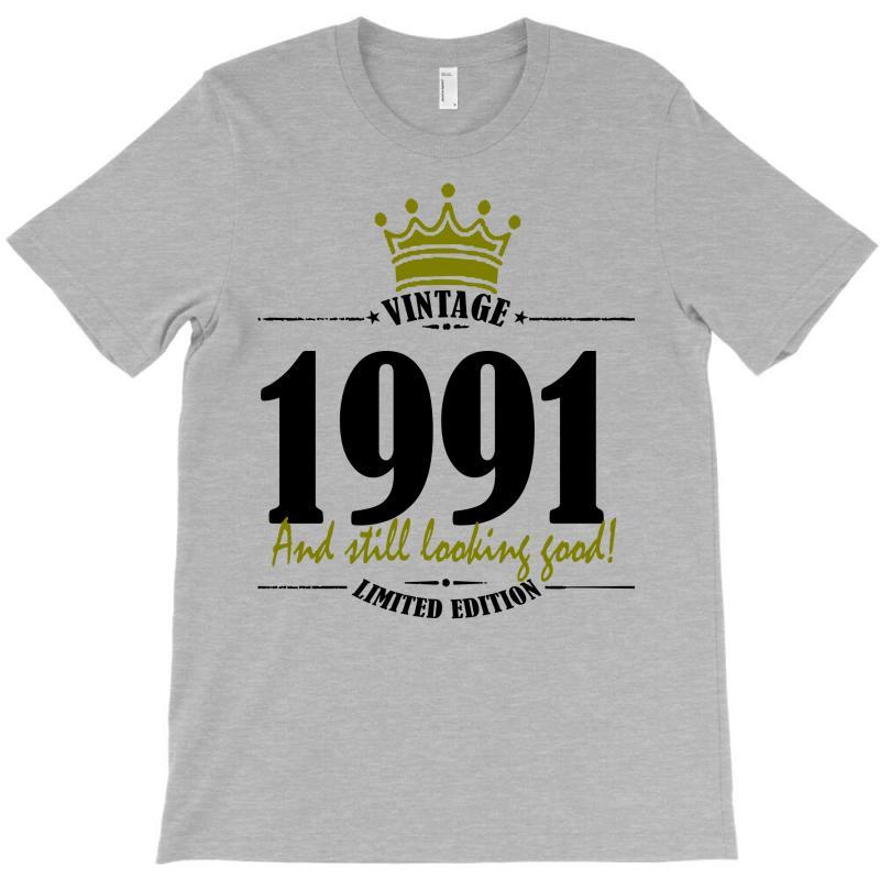Vintage 1991 And Still Looking Good T-shirt | Artistshot