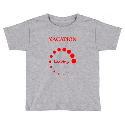 Vacation Loading Red Graphics Toddler T-shirt Designed By Aranim Graphics