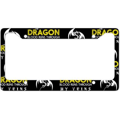 Dragon Blood Runs Through My Veins License Plate Frame Designed By Estore