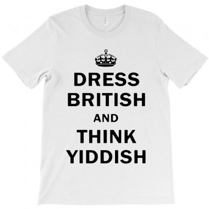 Dress British  And  Think Yiddish   For Light T-shirt Designed By Mirazjason