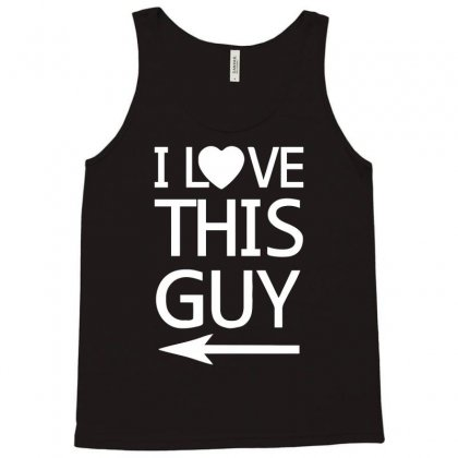I Love This Guy Funny Tank Top Designed By Candrashop