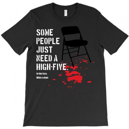 Some People Just Need A High Five T-shirt Designed By B4en1