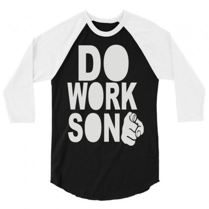 Do Work Son 3/4 Sleeve Shirt Designed By Mdk Art