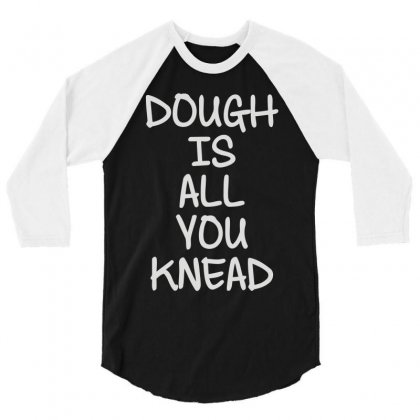 Dough Is All You Knead 3/4 Sleeve Shirt Designed By Mdk Art