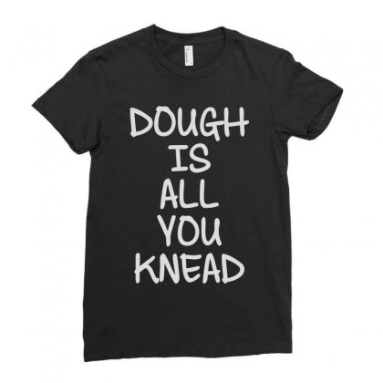 Dough Is All You Knead Ladies Fitted T-shirt Designed By Mdk Art