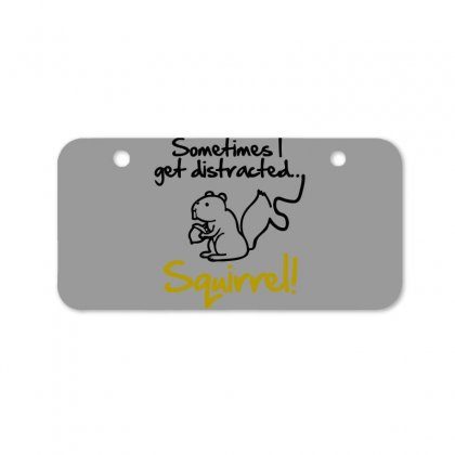Sometimes I Get Distracted Squirrel Bicycle License Plate Designed By Blackheart
