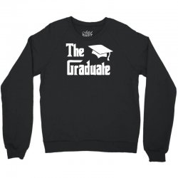 the graduate graduation funny Crewneck Sweatshirt | Artistshot