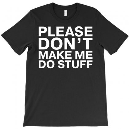 Please Don't Make Me Do Stuff T-shirt Designed By Baron