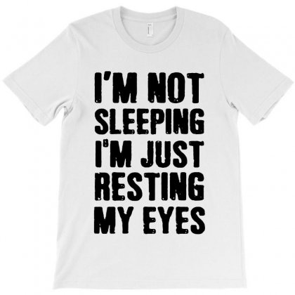 I'm Not Sleeping I Just Resting My Eyes   For Light T-shirt Designed By Kevin Design