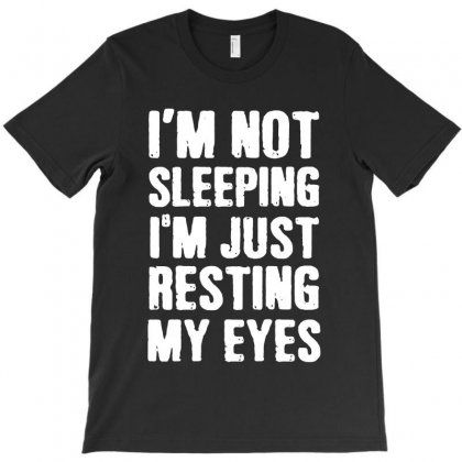 I'm Not Sleeping I Just Resting My Eyes   For Dark T-shirt Designed By Kevin Design