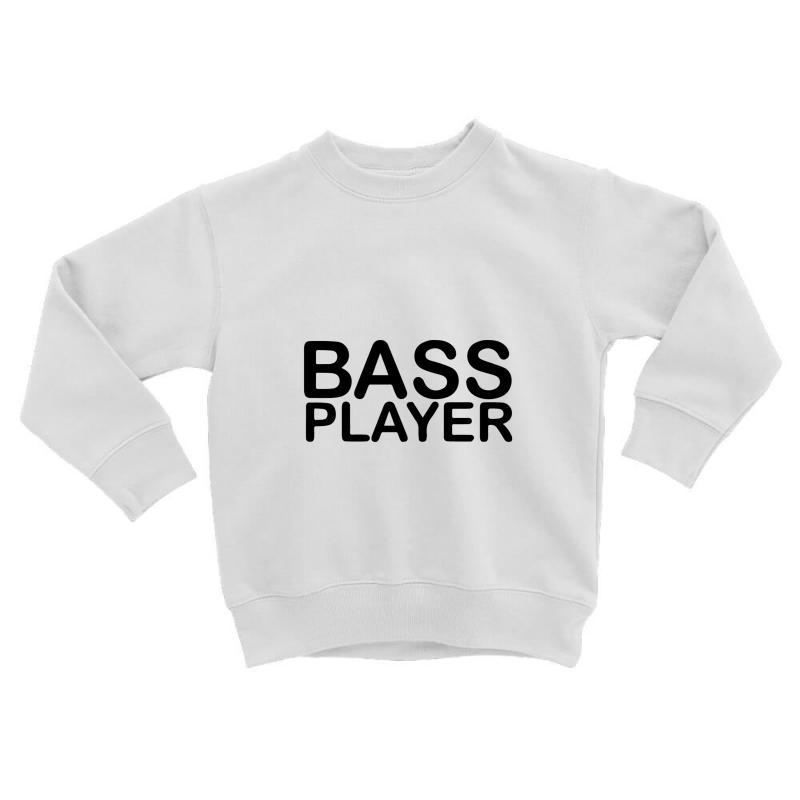 Bass Player Toddler Sweatshirt | Artistshot
