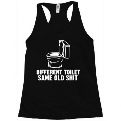 Different Toilet, Same Old Shit Racerback Tank Designed By Bud1
