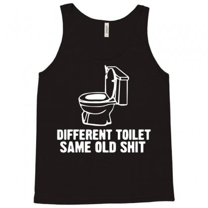Different Toilet, Same Old Shit Tank Top Designed By Bud1
