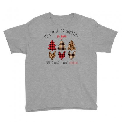 All I Want For Christmas Is You Just Kidding I Want Chickens Youth Tee Designed By Neset