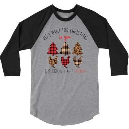 All I Want For Christmas Is You Just Kidding I Want Chickens 3/4 Sleeve Shirt Designed By Neset