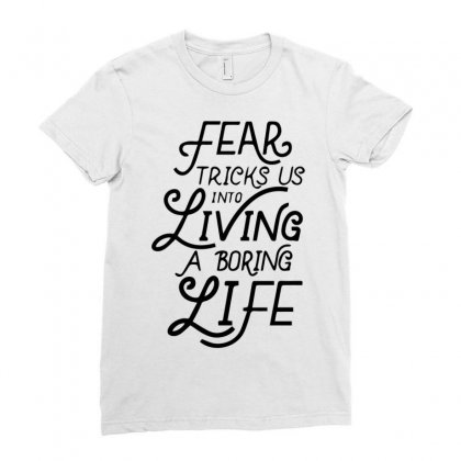 Fear Tricks Us In To Living A Boring Life Ladies Fitted T-shirt Designed By Bud1