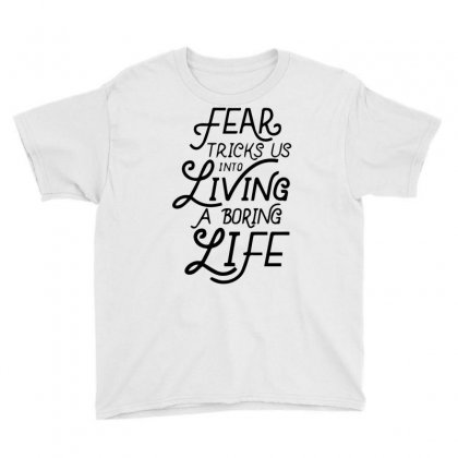 Fear Tricks Us In To Living A Boring Life Youth Tee Designed By Bud1