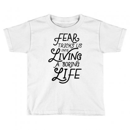 Fear Tricks Us In To Living A Boring Life Toddler T-shirt Designed By Bud1