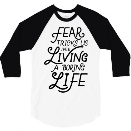 Fear Tricks Us In To Living A Boring Life 3/4 Sleeve Shirt Designed By Bud1