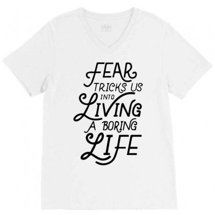 Fear Tricks Us In To Living A Boring Life V-neck Tee Designed By Bud1