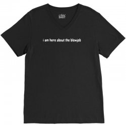 i am here about the blowjob V-Neck Tee | Artistshot