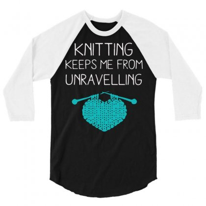 Knitting Keeps Me From Unravelling 3/4 Sleeve Shirt Designed By Bud1