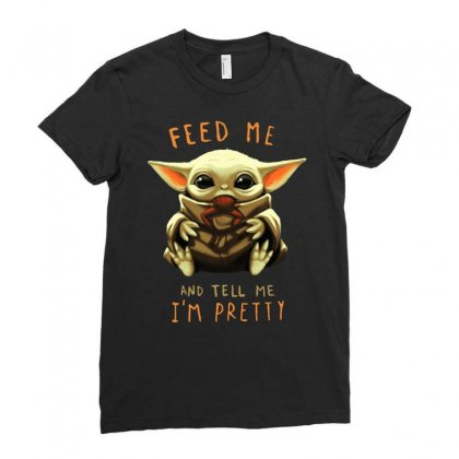 Feed Me And Tell Me I'm Pretty Baby Yoda Ladies Fitted T-shirt Designed By Paulscott Art