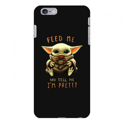 Feed Me And Tell Me I'm Pretty Baby Yoda Iphone 6 Plus/6s Plus Case Designed By Paulscott Art