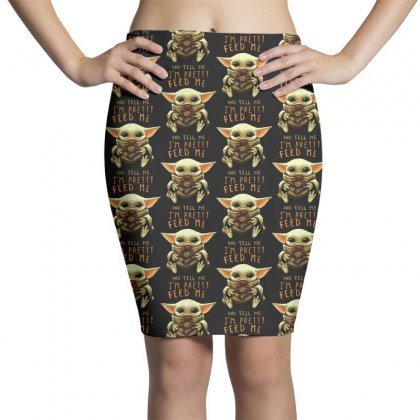 Feed Me And Tell Me I'm Pretty Baby Yoda Pencil Skirts Designed By Paulscott Art