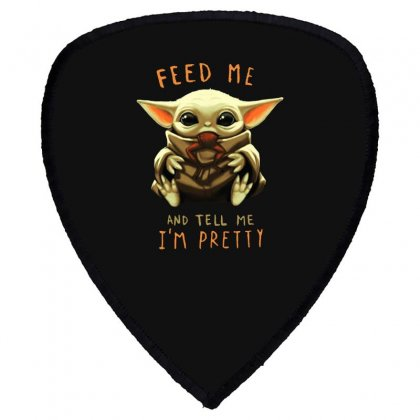 Feed Me And Tell Me I'm Pretty Baby Yoda Shield S Patch Designed By Paulscott Art