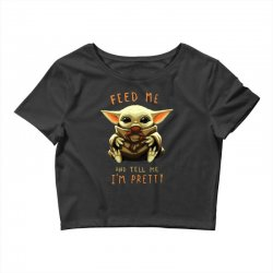 feed me and tell me i'm pretty baby yoda Crop Top | Artistshot