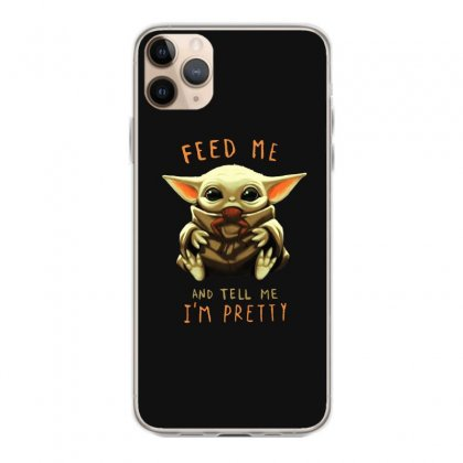 Feed Me And Tell Me I'm Pretty Baby Yoda Iphone 11 Pro Max Case Designed By Paulscott Art