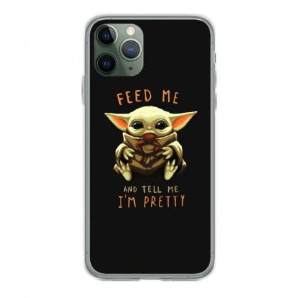 Feed Me And Tell Me I'm Pretty Baby Yoda Iphone 11 Pro Case Designed By Paulscott Art