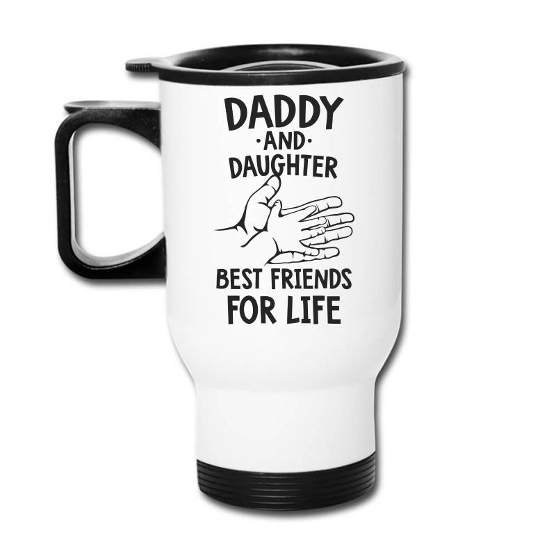 Daddy And Daughter Best Friends For Life Funny Travel Mug | Artistshot
