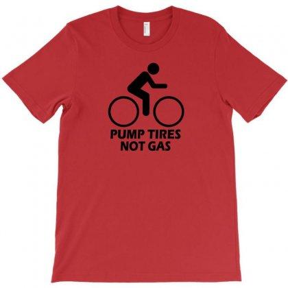 Pump Tires Not Gas Earth Friendly Green Living Cool Nerd Geek Shirt T T-shirt Designed By Mdk Art