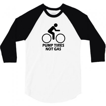 Pump Tires Not Gas Earth Friendly Green Living Cool Nerd Geek Shirt T 3/4 Sleeve Shirt Designed By Mdk Art