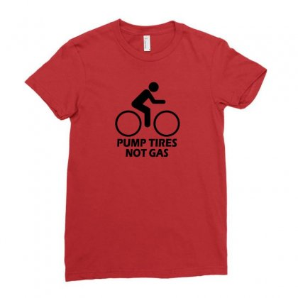 Pump Tires Not Gas Earth Friendly Green Living Cool Nerd Geek Shirt T Ladies Fitted T-shirt Designed By Mdk Art